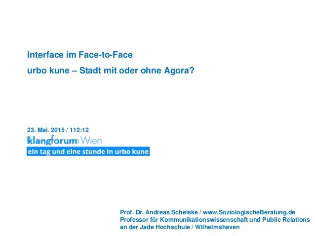 Interface im Face-to-Face urbo kune – Stadt mit oder ohne Agora? 23. Mai. 2015 / 112:12 Prof. Dr. Andreas Schelske / www.S...