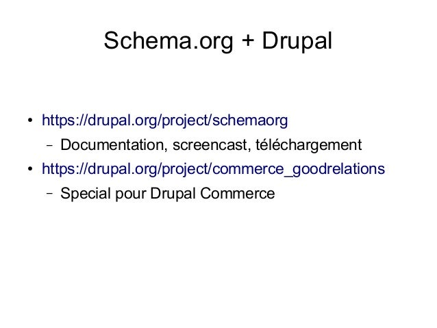 Schema.org + Drupal ● https://drupal.org/project/schemaorg – Documentation, screencast, téléchargement ● https://drupal.or...
