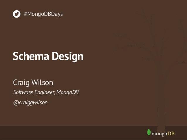 #MongoDBDays  Schema Design Craig Wilson Software Engineer, MongoDB @craiggwilson