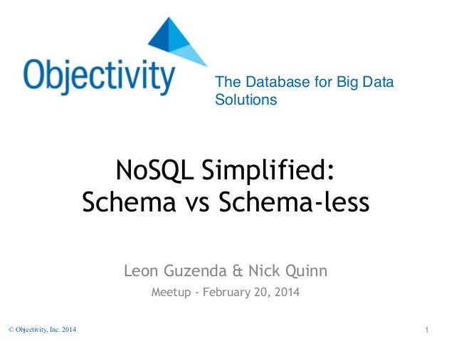 The Database for Big Data Solutions  NoSQL Simplified: Schema vs Schema-less Leon Guzenda & Nick Quinn Meetup - February 2...