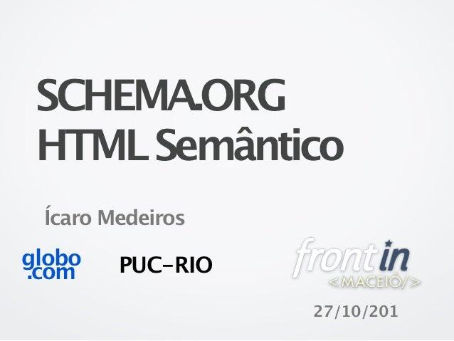 SCHEMA.ORG HTML Semântico Ícaro Medeirosglobo   PUC-RIO.com                  27/10/201
