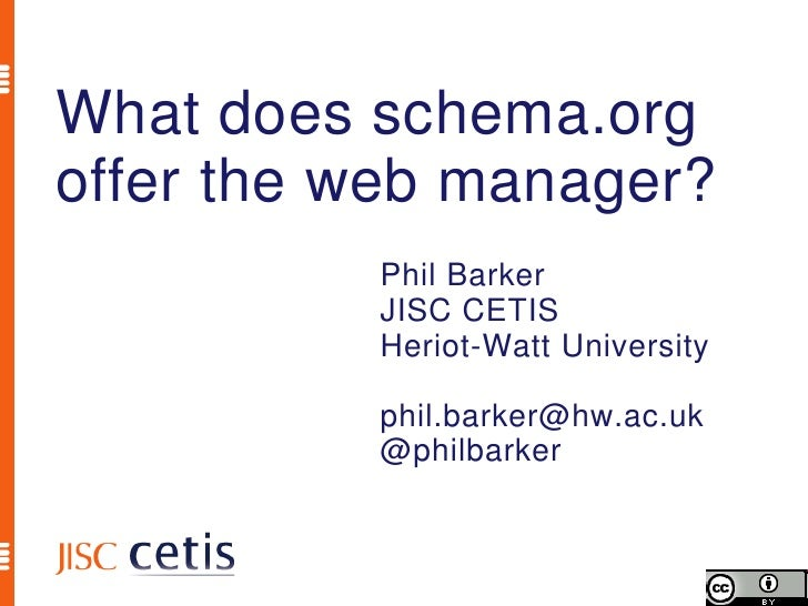 What does schema.orgoffer the web manager?          Phil Barker          JISC CETIS          Heriot-Watt University       ...