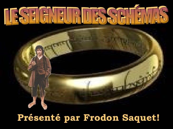 Présenté par Frodon Saquet!