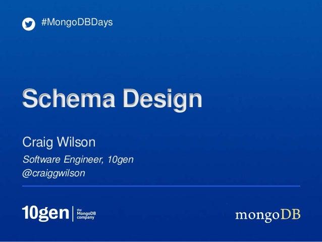 #MongoDBDaysSchema DesignCraig WilsonSoftware Engineer, 10gen@craiggwilson