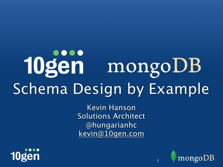 Schema Design by Example         Kevin Hanson       Solutions Architect         @hungarianhc       kevin@10gen.com        ...