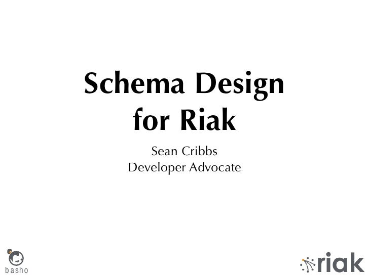 Schema Design             for Riak               Sean Cribbs            Developer Advocateb a sho