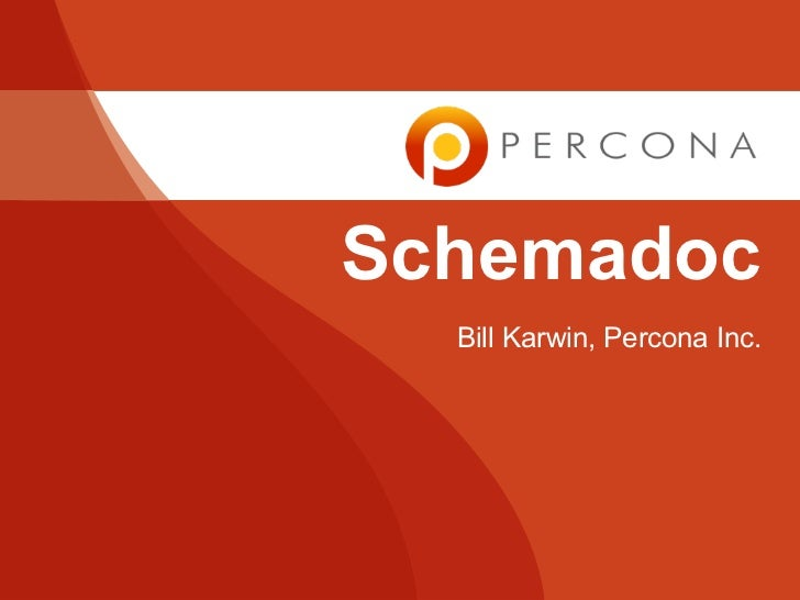 Schemadoc  Bill Karwin, Percona Inc.