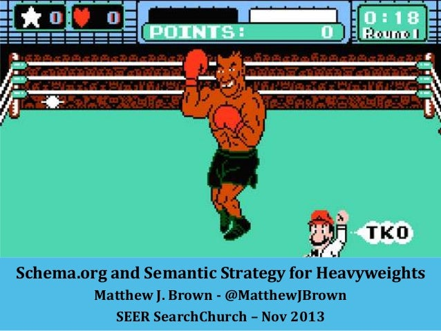 Schema.org and Semantic Strategy for Heavyweights Matthew J. Brown - @MatthewJBrown SEER SearchChurch – Nov 2013
