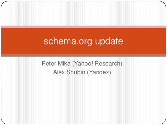 schema.org updatePeter Mika (Yahoo! Research)    Alex Shubin (Yandex)