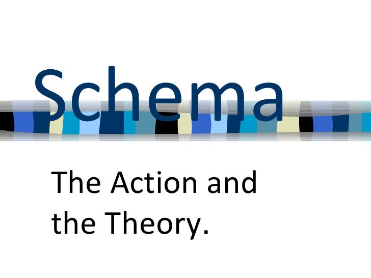 SchemaThe Action andthe Theory.