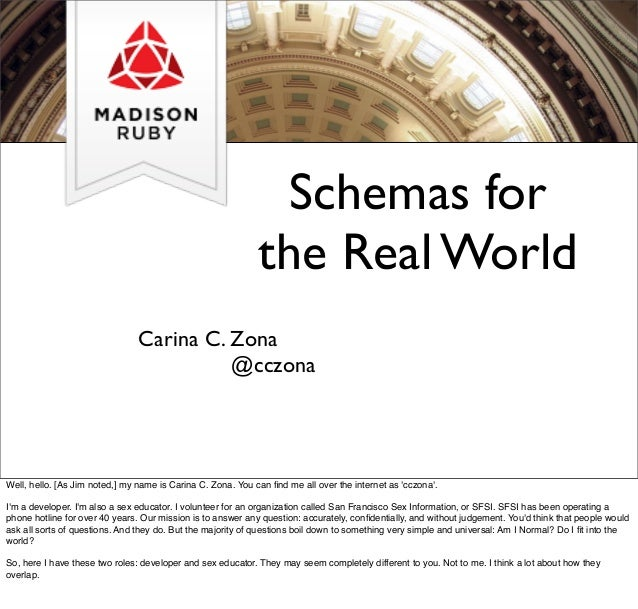 Schemas for the Real World Carina C. Zona @cczona Well, hello. [As Jim noted,] my name is Carina C. Zona. You can find me a...