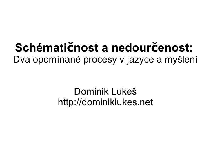 Schémati č nost a nedour č enost:   Dva opomínané procesy v jazyce a myšlení Dominik Lukeš http://dominiklukes.net