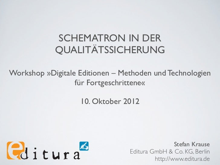 SCHEMATRON IN DER            QUALITÄTSSICHERUNGWorkshop »Digitale Editionen – Methoden und Technologien                  f...