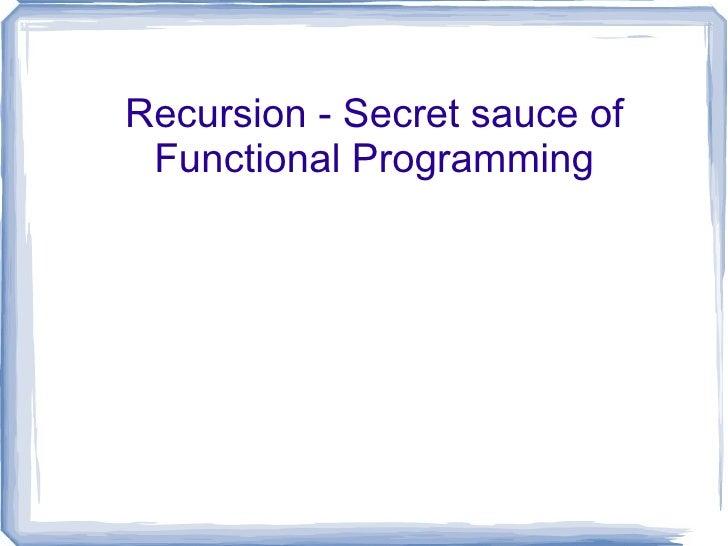 Recursion - Secret sauce of Functional Programming