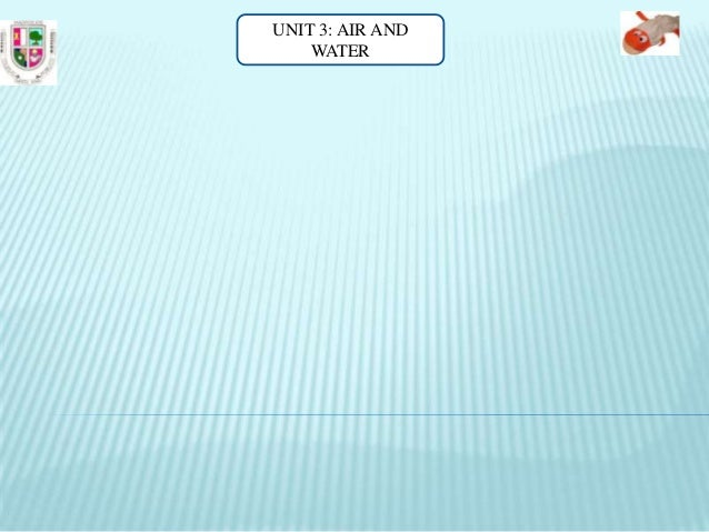 UNIT 3: AIR AND WATER