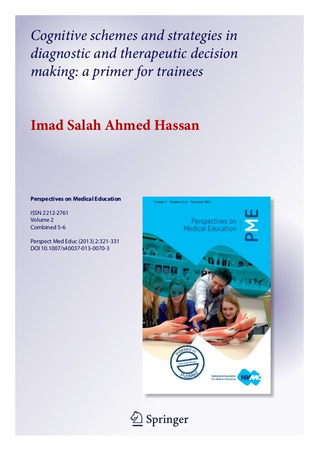 Cognitive schemes and strategies in diagnostic and therapeutic decision making: a primer for trainees Imad Salah Ahmed Has...