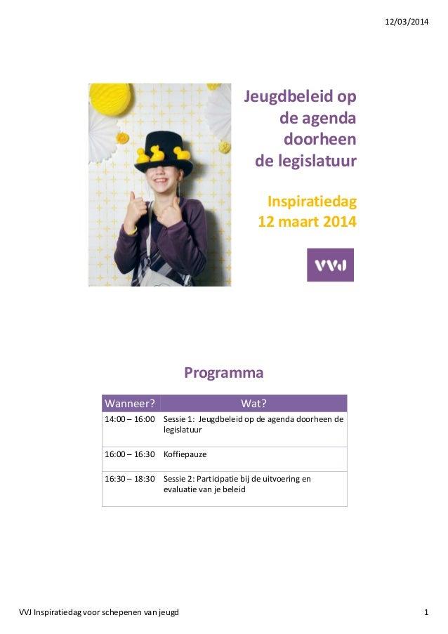 12/03/2014 VVJ Inspiratiedag voor schepenen van jeugd 1 Inspiratiedag 12 maart 2014 Jeugdbeleid op de agenda doorheen de l...