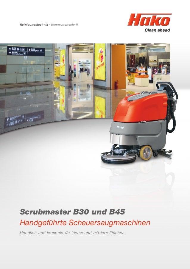 Scrubmaster B30 und B45 Handgeführte Scheuersaugmaschinen Handlich und kompakt für kleine und mittlere Flächen Reinigungst...
