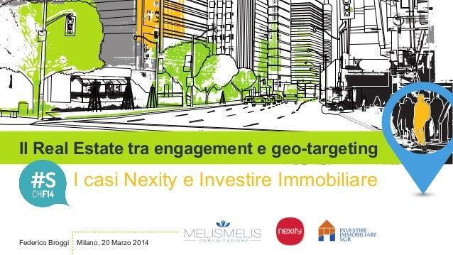 Il Real Estate tra engagement e geo-targeting I casi Nexity e Investire Immobiliare Federico Broggi Milano, 20 Marzo 2014