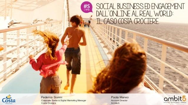 SOCIAL BUSINESS ED ENGAGEMENTDALL'ONLINE AL REAL WORLD:IL CASO COSTA CROCIERE.Paola ManeoAccount DirectorAmbito5Federico S...