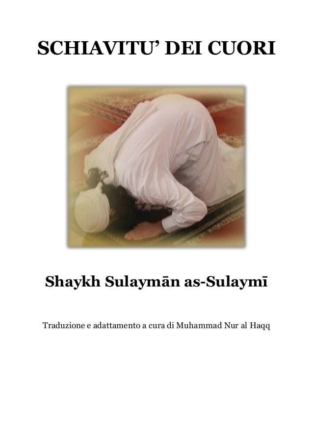 SCHIAVITU' DEI CUORIShaykh Sulaymān as-SulaymīTraduzione e adattamento a cura di Muhammad Nur al Haqq