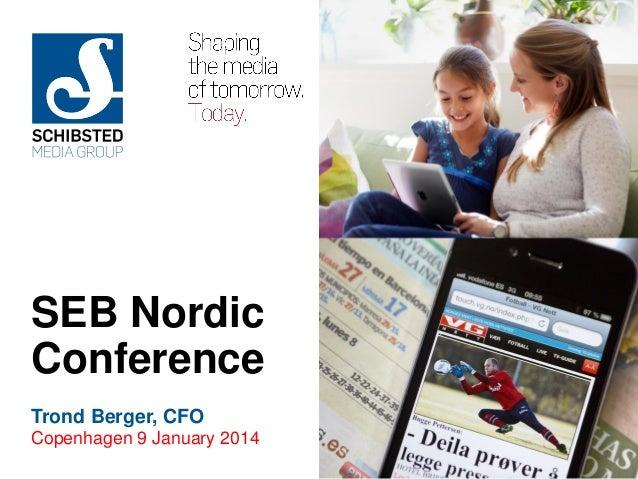 SEB Nordic Conference Trond Berger, CFO Copenhagen 9 January 2014 SEB COPENHAGEN 2014  1