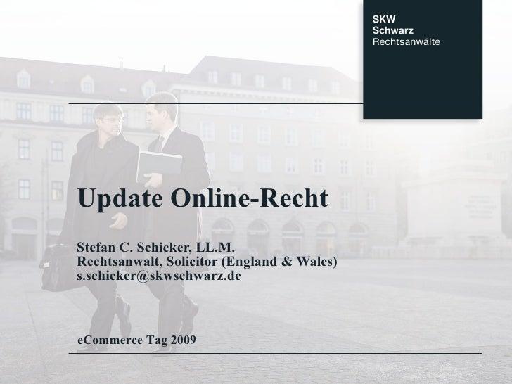 Update Online-Recht Stefan C. Schicker, LL.M. Rechtsanwalt, Solicitor (England & Wales) [email_address] eCommerce Tag 2009