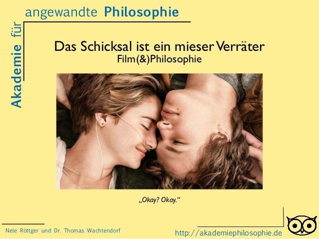 """angewandte Philosophie  Das Schicksal ist ein mieser Verräter  Film(&)Philosophie  Akademie für  """"Okay? Okay.""""  http://aka..."""