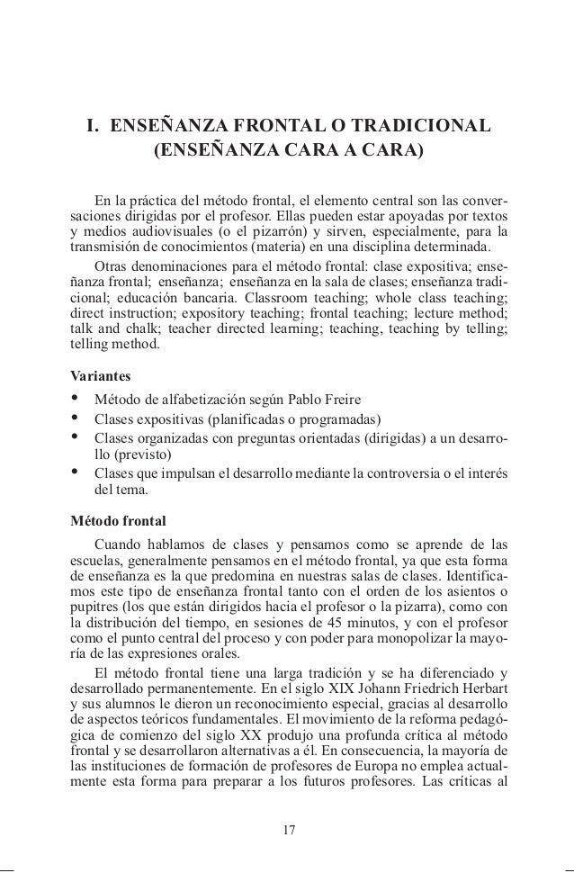I. ENSEÑANZA FRONTAL O TRADICIONAL          (ENSEÑANZA CARA A CARA)     En la práctica del método frontal, el elemento cen...