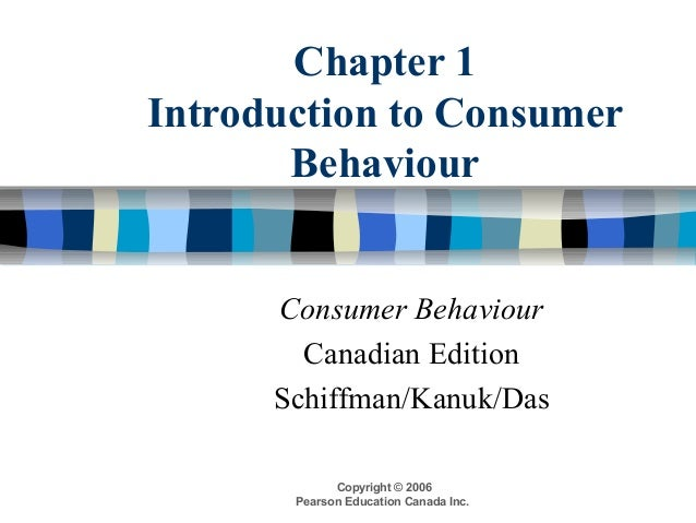 Copyright © 2006 Pearson Education Canada Inc. Chapter 1 Introduction to Consumer Behaviour Consumer Behaviour Canadian Ed...