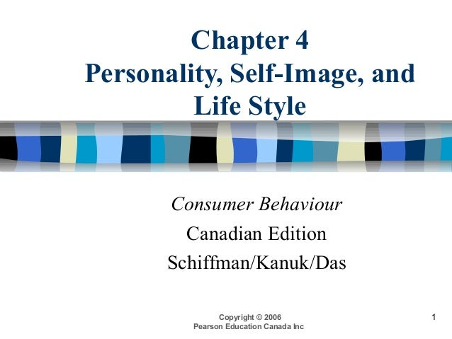 Chapter 4 Personality, Self-Image, and Life Style  Consumer Behaviour Canadian Edition Schiffman/Kanuk/Das Copyright © 200...