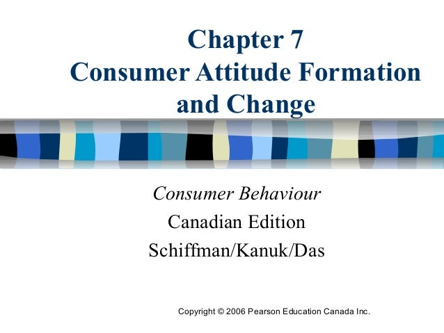 Chapter 7 Consumer Attitude Formation and Change Consumer Behaviour Canadian Edition Schiffman/Kanuk/Das Copyright © 2006 ...