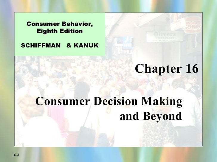 Chapter 16 Consumer Decision Making and Beyond Consumer Behavior, Eighth Edition SCHIFFMAN  & KANUK