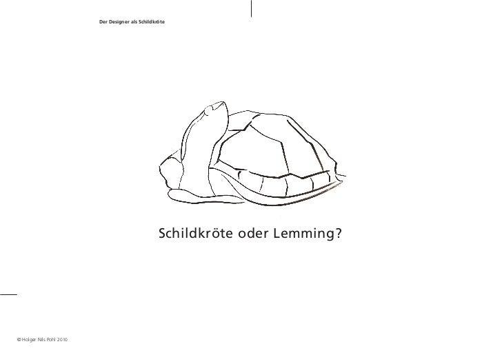 Der Designer als Schildkröte                                                    Schildkröte oder Lemming?© Holger Nils Po...