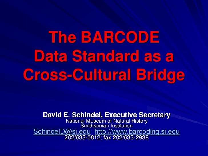 The BARCODE Data Standard as a Cross-Cultural Bridge<br />David E. Schindel, Executive Secretary<br />National Museum of N...