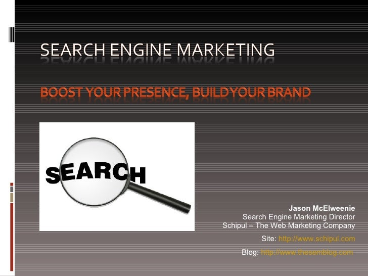 Jason McElweenie Search Engine Marketing Director Schipul – The Web Marketing Company Site:  http://www.schipul.com Blog: ...
