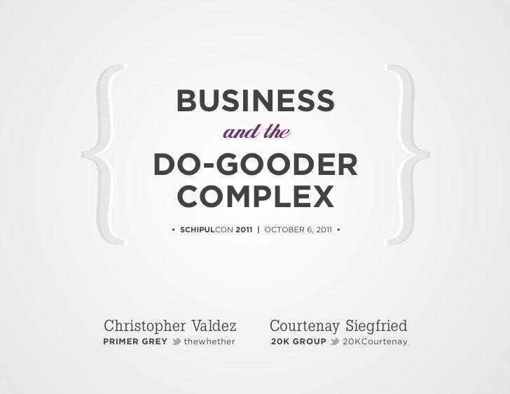 Business & the Do-Gooder Complex - 2011 SchipulCon