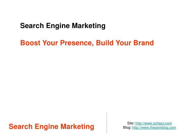 Search Engine Marketing<br />Boost Your Presence, Build Your Brand<br />Search Engine Marketing <br />Site: http://www.sch...