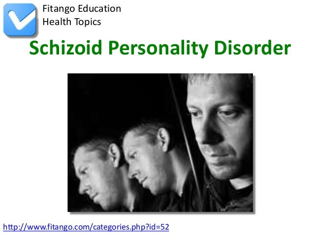 Fitango Education          Health Topics      Schizoid Personality Disorderhttp://www.fitango.com/categories.php?id=52