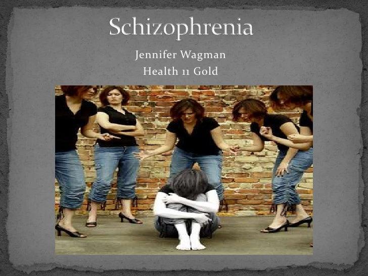 Schizophrenia<br />Jennifer Wagman<br />Health 11 Gold<br />