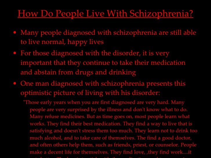living with schizophrenia Living with schizophrenia, toronto, on 149 likes goals: share experience and support individuals who are schizophrenic or have family members with.