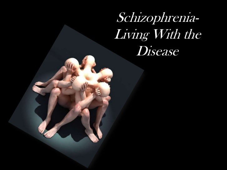 Schizophrenia- Living With the Disease<br />