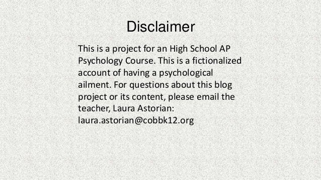Disclaimer This is a project for an High School AP Psychology Course. This is a fictionalized account of having a psycholo...