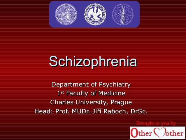 SchizophreniaSchizophrenia Department of PsychiatryDepartment of Psychiatry 11stst Faculty of MedicineFaculty of Medicine ...