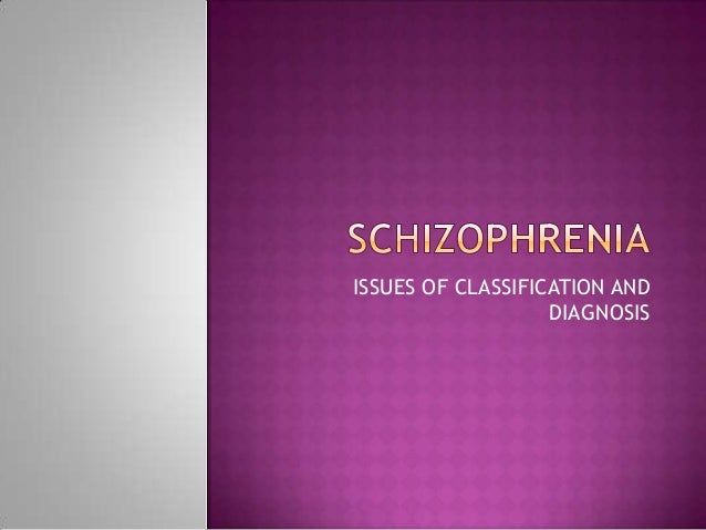 issues with diagnosis of schizophrenia Schizophrenia is a challenging disorder that often makes it difficult to  as  upsetting as a diagnosis of schizophrenia can be, ignoring the problem won't  make it.