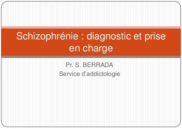 Pr. S. BERRADA Service d'addictologie Schizophrénie : diagnostic et prise en charge