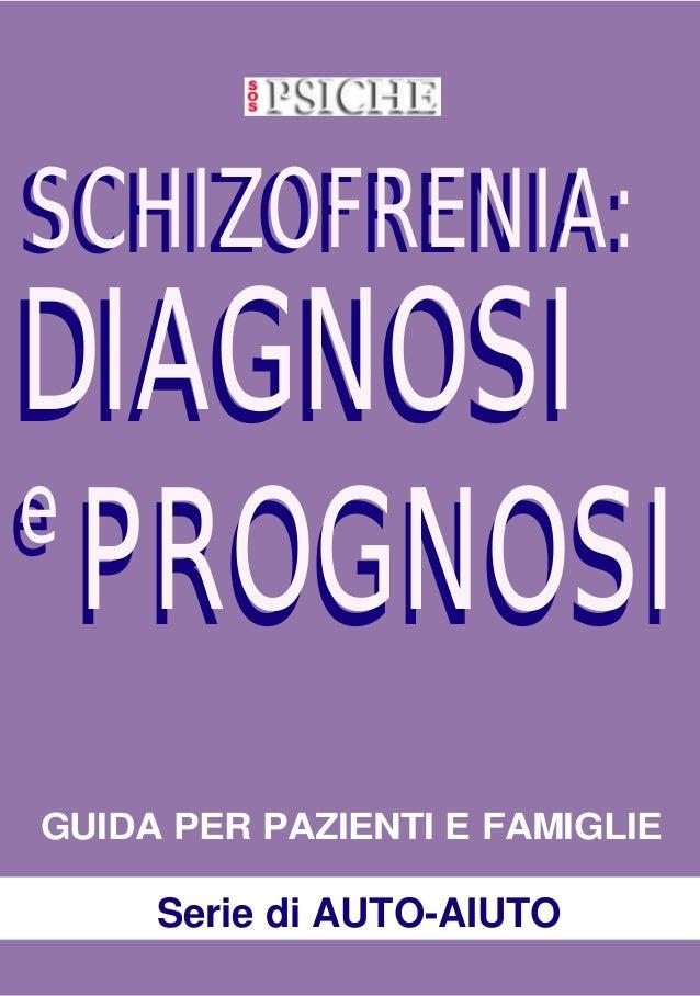 - 1 - Schizofrenia: diagnosi e prognosi -SOS PSICHE SERIE DI AUTO-AIUTO DIAGNOSI e GUIDA PER PAZIENTI E FAMIGLIE Serie di ...