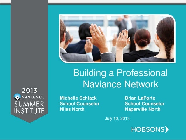 Building a Professional Naviance Network July 10, 2013 Michelle Schlack Brian LaPorte School Counselor School Counselor Ni...