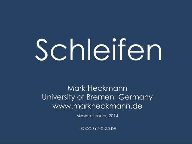Schleifen Mark Heckmann University of Bremen, Germany www.markheckmann.de Version Januar, 2014 © CC BY-NC 2.0 DE