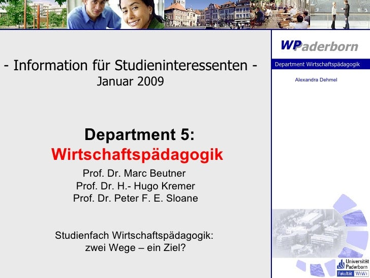 Department 5:  Wirtschaftspädagogik   Prof. Dr. Marc Beutner  Prof. Dr. H.- Hugo Kremer Prof. Dr. Peter F. E. Sloane Studi...